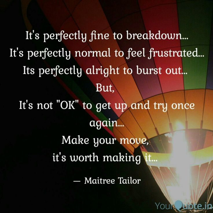 """It's perfectly fine to breakdown... It's perfectly normal to feel frustrated... Its perfectly alright to burst out...  But,  It's not """"OK"""" to get up and try once again... Make your move,  it's worth making it...  . . . Follow my writings on @yourquoteapp #yourquote #quote #stories #qotd #quoteoftheday #wordporn #quotestagram #wordswag #wordsofwisdom #inspirationalquotes #writeaway #thoughts #poetry #instawriters #writersofinstagram #writersofig #writersofindia #igwriters #igwritersclub…"""