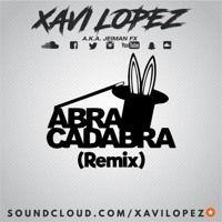 Abracadabra (Xavi Lopez Remix) de XAVI LOPEZ en SoundCloud