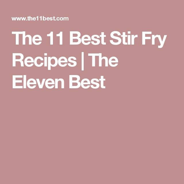 The 11 Best Stir Fry Recipes | The Eleven Best