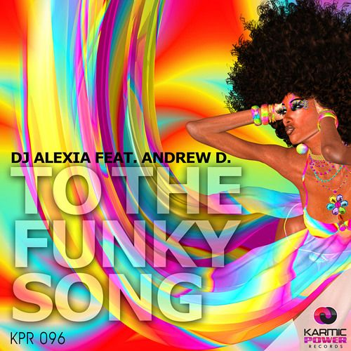 KPR 096 DJ Alexia Feat. Andrew D. - To The Funky Song by Karmic Power Records on SoundCloud