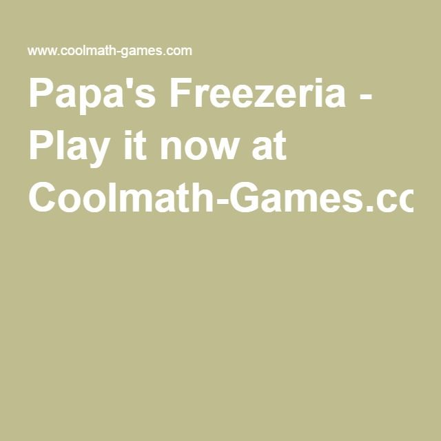 Papa's Freezeria at Cool Math Games: Use counting and time management to  run a freezeria.