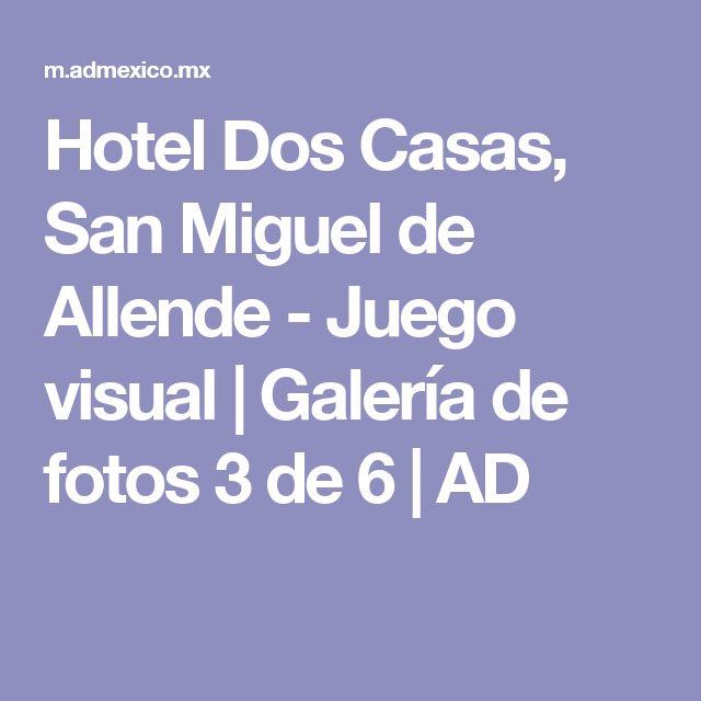 Hotel Dos Casas, San Miguel de Allende - Juego visual | Galería de fotos 3 de 6 | AD