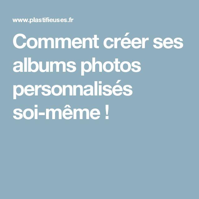 Comment créer ses albums photos personnalisés soi-même !