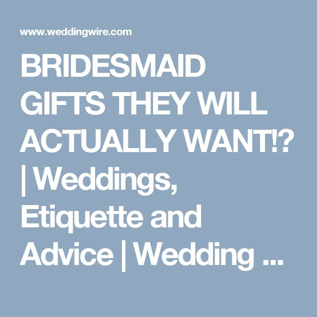 BRIDESMAID GIFTS THEY WILL ACTUALLY WANT!? | Weddings, Etiquette and Advice | Wedding Forums | WeddingWire