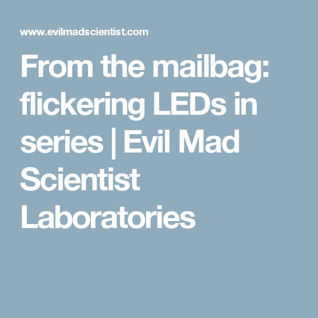 From the mailbag: flickering LEDs in series | Evil Mad Scientist Laboratories