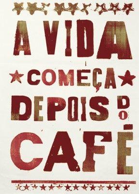 A vida começa depois do café.