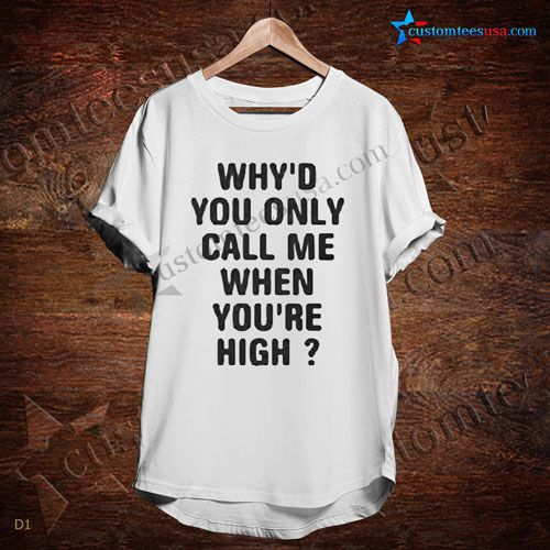 Whyd You Only Call Me Quote T-Shirt – Adult Unisex Size S-3XL  Get Tees At : https://customteesusa.com/product-category/quote-tshirts/
