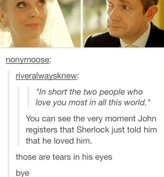 I love that John tells Mary not to let himself hug Sherlock and she says absolutely not! She wants them to be the best friends they are. No matter how much they bicker, argue, and have issues with one another they need each other. They are too invested in each others lives to walk away now. Sherlock has admitted he cares for someone, and John realizes how lucky he is that Sherlock cares for him