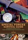 Special Forces Survival Guide: Wilderness Survival Skills from the World's Most Elite Military Units..FEB16