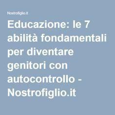 Educazione: le 7 abilità fondamentali per diventare genitori con autocontrollo - Nostrofiglio.it