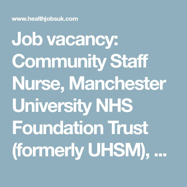 Job vacancy: Community Staff Nurse, Manchester University NHS Foundation Trust (formerly UHSM), Manchester