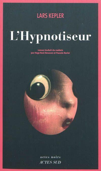 LARS KEPLER - L'Hypnotiseur - Romans policiers - LIVRES - Renaud-Bray.com - Ma librairie coup de coeur