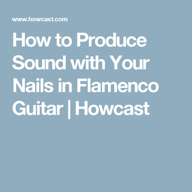 How to Produce Sound with Your Nails in Flamenco Guitar | Howcast