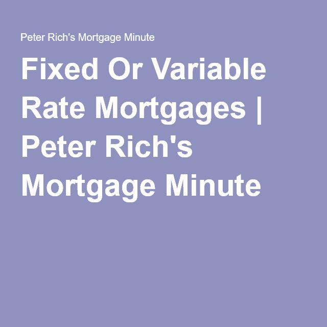 Fixed Or Variable Rate Mortgages | Peter Rich's Mortgage Minute