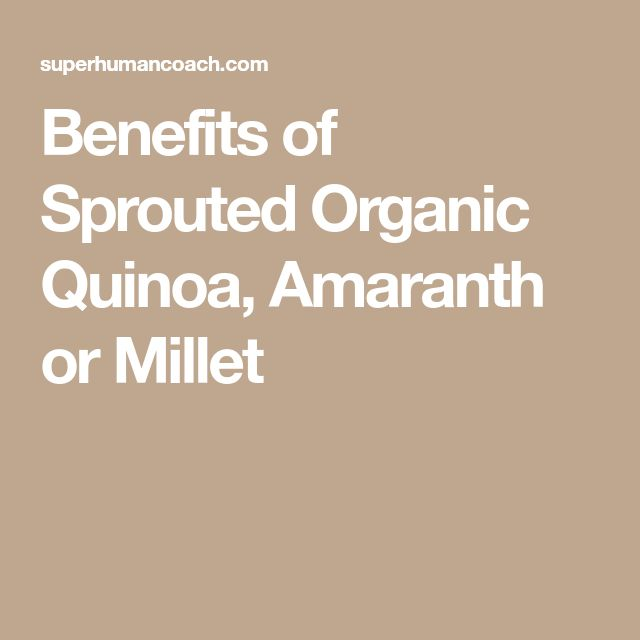 Benefits of Sprouted Organic Quinoa, Amaranth or Millet