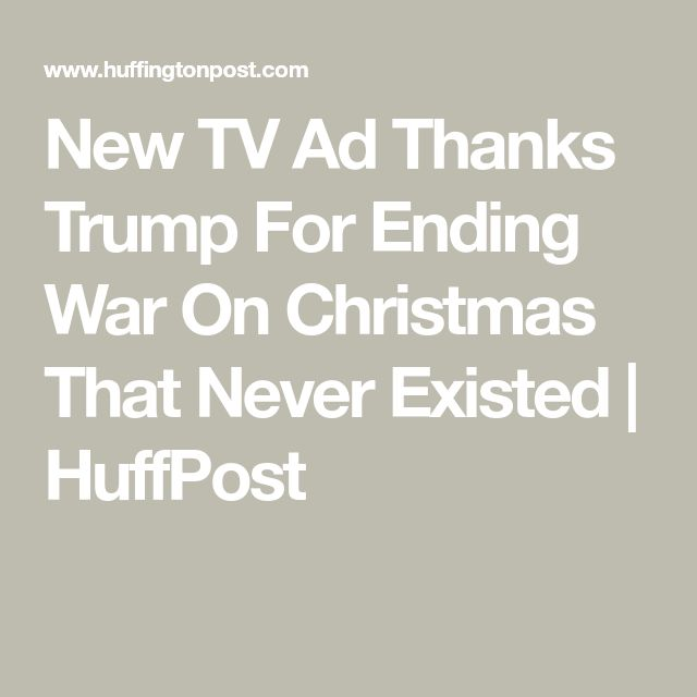 New TV Ad Thanks Trump For Ending War On Christmas That Never Existed | HuffPost