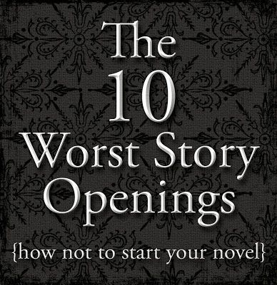 The 10 Worst Story Openings {how not to start your novel} Addresses some of the most common *facepalm* moments that writers and readers face. ************** (Prologues turn me off purchasing a book.)