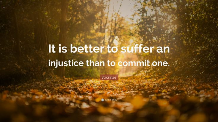 "Socrates Quote: ""It is better to suffer an injustice than to commit one."""