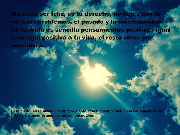 ÁNGELES AMIGOS Y GUÍAS: MENSAJE DEL DÍA Mereces ser feliz,....