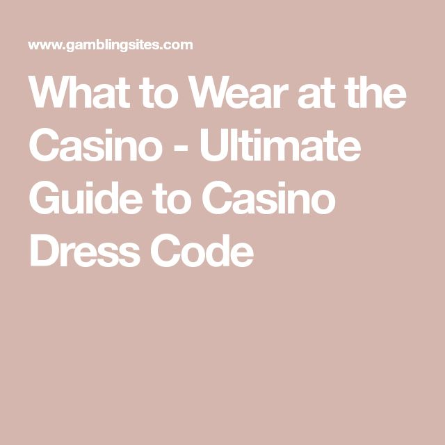 What to Wear at the Casino - Ultimate Guide to Casino Dress Code