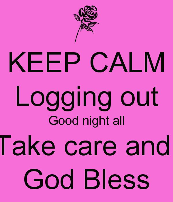 have a good bless night | KEEP CALM Logging out Good night all Take care and God Bless - KEEP ...