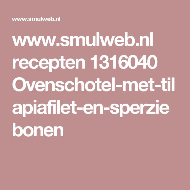 www.smulweb.nl recepten 1316040 Ovenschotel-met-tilapiafilet-en-sperziebonen