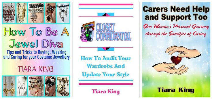 HOW TO BE A JEWEL DIVA, CLOSET CONFIDENTIAL and CARERS NEED HELP AND SUPPORT TOO: available at http://www.amazon.com/author/tiaraking