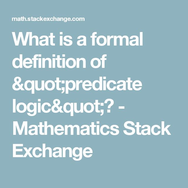 "What is a formal definition of ""predicate logic""? - Mathematics Stack Exchange"