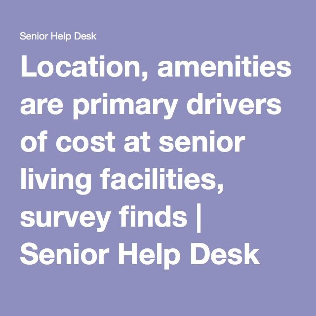 Location, amenities are primary drivers of cost at senior living facilities, survey finds | Senior Help Desk