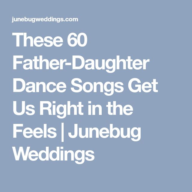 These 60 Father Daughter Dance Songs Get Us Right In The Feels