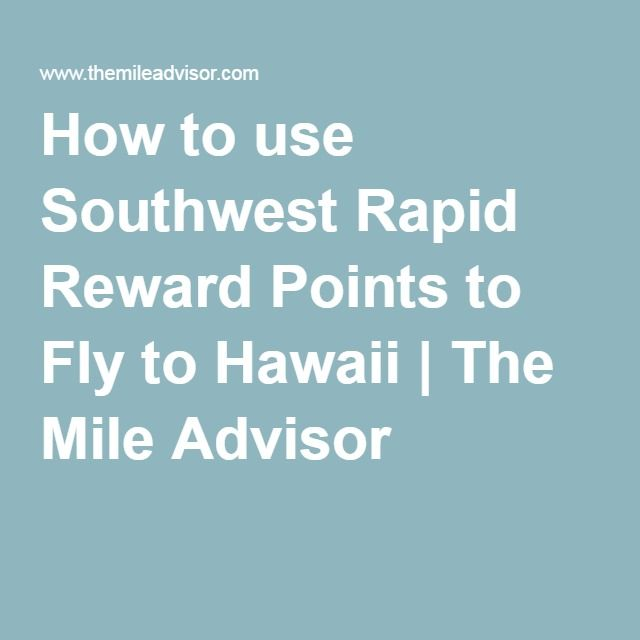 How to use Southwest Rapid Reward Points to Fly to Hawaii   The Mile Advisor