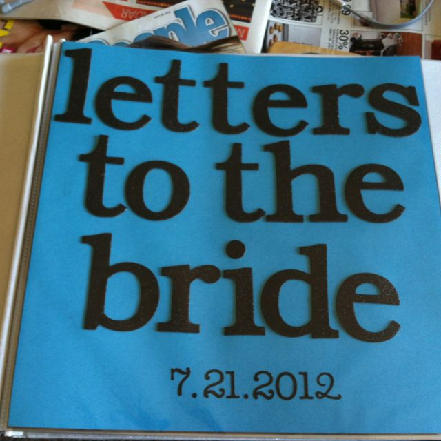 I love this! Have the mother of the bride, mother in law, bridesmaids, and friends of the bride write letters to the bride, then put them in a book so she can read them while getting ready the day of. The last page can be a letter from the groom.