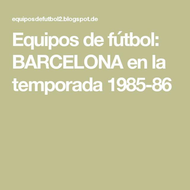 Equipos de fútbol: BARCELONA en la temporada 1985-86