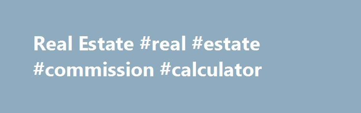 Real Estate #real #estate #commission #calculator http://nef2.com/real-estate-real-estate-commission-calculator/  #st louis real estate # Real Estate Gifts of real estate – such as a primary residence, second home, commercial building, farm, rental property or unimproved land – may provide numerous tax advantages. You will receive a charitable income tax deduction based on an appraisal, which meets specific IRS requirements. You will also avoid capital...