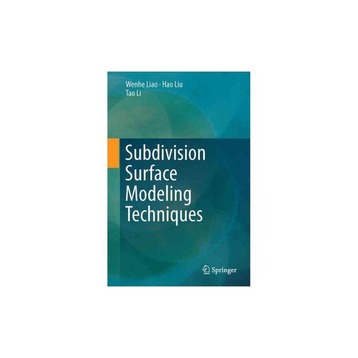 Subdivision Surface Modeling Techniques (Hardcover) (Wenhe Liao & Hao Liu & Tao Li)