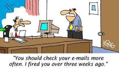 You should check your e-mails more often. I fired you over 3 weeks ago. #technology #humor #funny