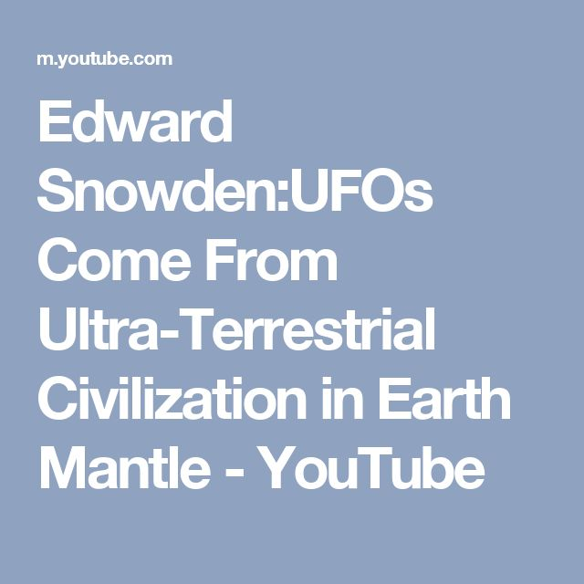 Edward  Snowden:UFOs  Come From Ultra-Terrestrial Civilization in Earth Mantle - YouTube