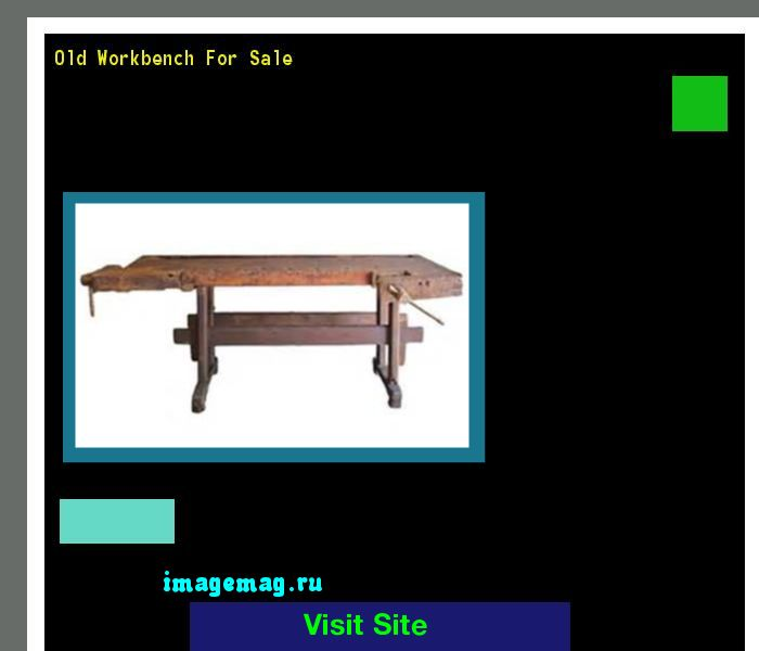 Old Workbench For Sale 113800 - The Best Image Search