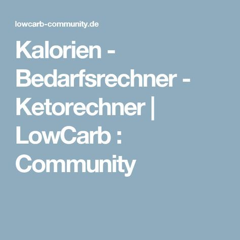 Kalorien - Bedarfsrechner - Ketorechner | LowCarb : Community