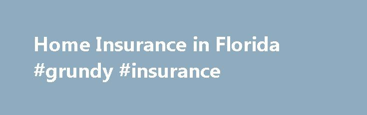 Home Insurance in Florida #grundy #insurance http://remmont.com/home-insurance-in-florida-grundy-insurance/  #florida homeowners insurance # Tips + Tools Your home is most likely the largest financial asset you will ever own and it houses some of your most precious belongings. In the event of a loss due to fire, storms or a variety of common, costly hazards, homeowners insurance guarantees that your home will be restored and your belongings will be replaced. At Florida Peninsula, we offer…