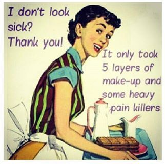 I relate, even if I no longer wear makeup and never really wore much anyway.  Maybe I should buy some and pack it on just to keep people (the few I still am in contact with since I got so sick) from commenting about how tired I look.  Riiiiight.  Well, hell, you'd look like crap, too, if you had this damn illness!