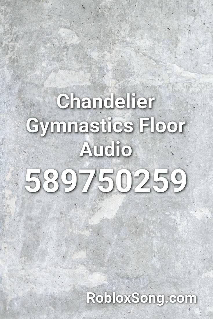 Chandelier Gymnastics Floor Audio Roblox Id Roblox Music Codes