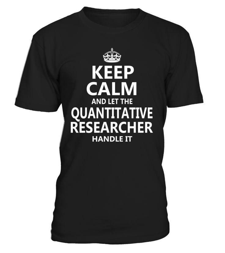 Keep Calm And Let The Quantitative Researcher Handle It #QuantitativeResearcher