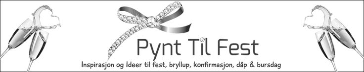 Pynt Til Fest | Inspirasjon og ideer til fest, bryllup, konfirmasjon, dåp og bursdag.