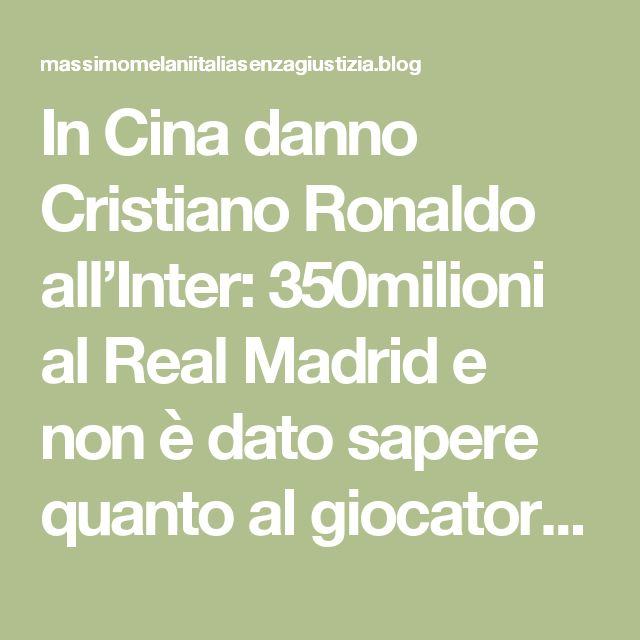 In Cina danno Cristiano Ronaldo all'Inter: 350milioni al Real Madrid e non è dato sapere quanto al giocatore – Massimo e la sua battaglia per una giusta giustizia