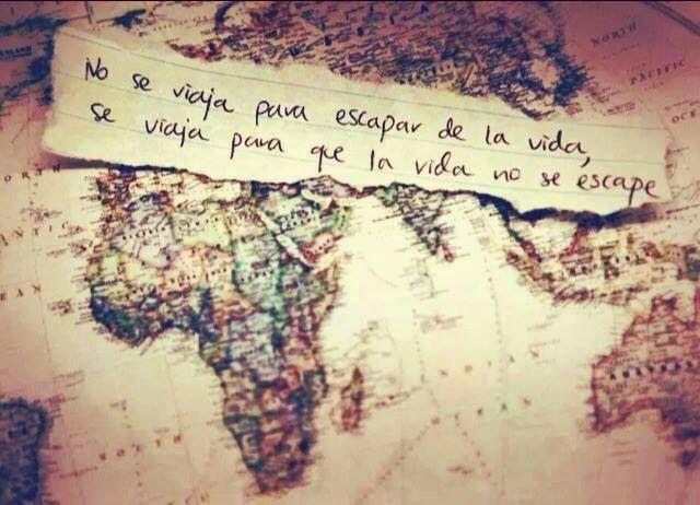 No se viaja para escapar de la vida. Se viaja para que la vida no se nos escape