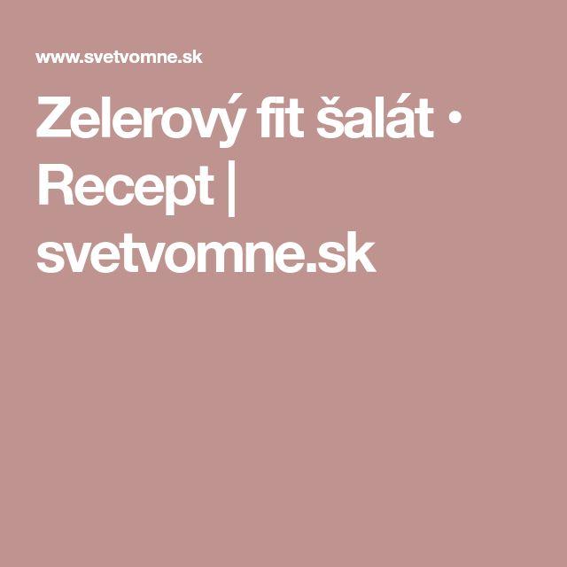 Zelerový fit šalát • Recept | svetvomne.sk