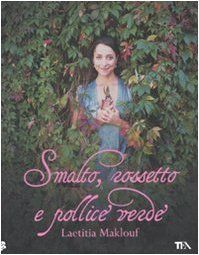 Smalto, rossetto e pollice verde: Amazon.it: Laetitia Maklouf, K. Osborn, S. Bogliolo: Libri