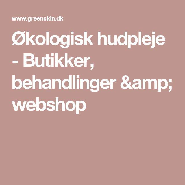 Økologisk hudpleje - Butikker, behandlinger & webshop