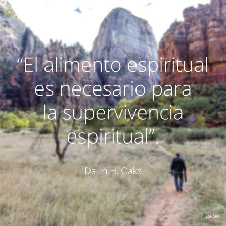 """""""El alimento espiritual es necesario para la supervivencia espiritual"""". —Élder Dallin H. Oaks,""""La parábola del sembrador""""."""